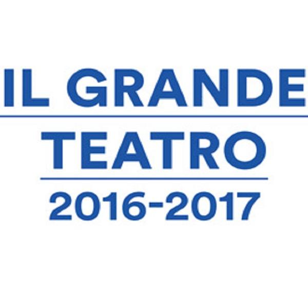 IL GRANDE TEATRO - STAGIONE 2016/2017