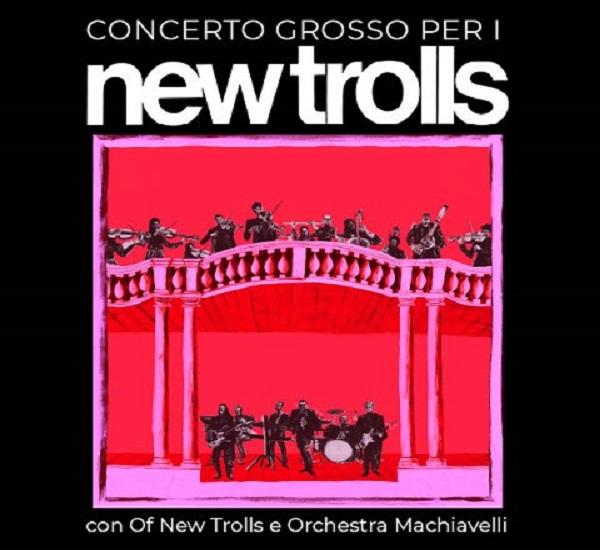 CONCERTO GROSSO PER I NEW TROLLS  con Of New Trolls e Orchestra Machiavelli